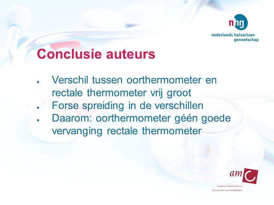 Conclusie auteurs Verschil tussen oorthermometer en rectale thermometer vrij groot. Forse spreiding in de verschillen.