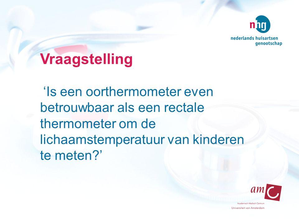 Vraagstelling 'Is een oorthermometer even betrouwbaar als een rectale thermometer om de lichaamstemperatuur van kinderen te meten '