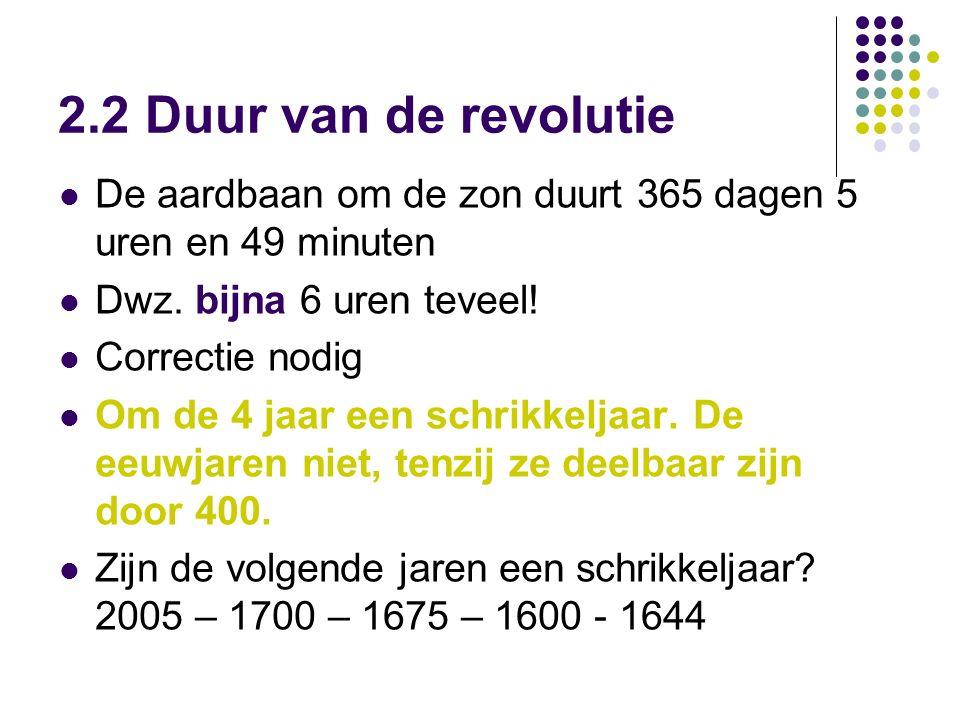 2.2 Duur van de revolutie De aardbaan om de zon duurt 365 dagen 5 uren en 49 minuten. Dwz. bijna 6 uren teveel!