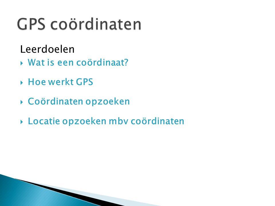 GPS coördinaten Leerdoelen Wat is een coördinaat Hoe werkt GPS