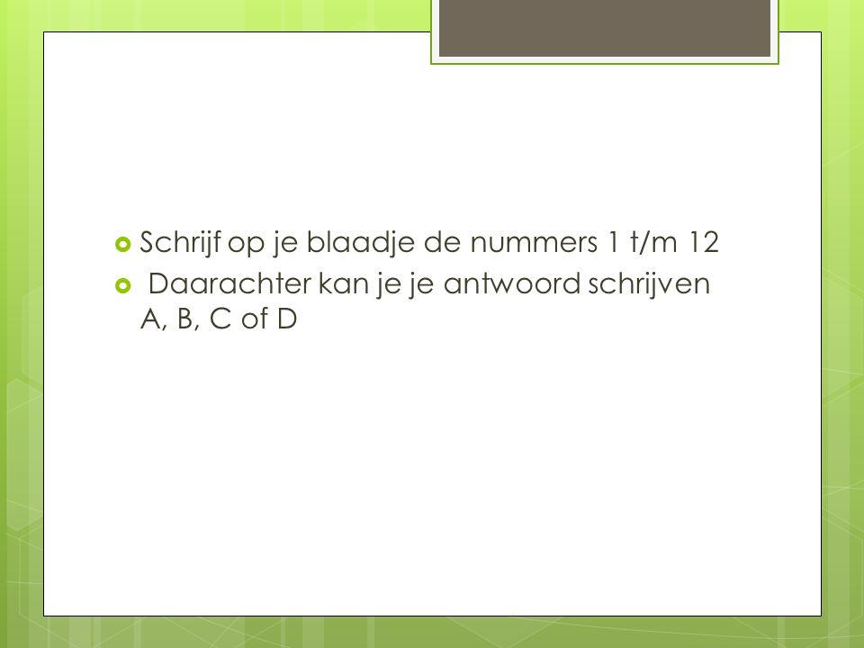 Schrijf op je blaadje de nummers 1 t/m 12