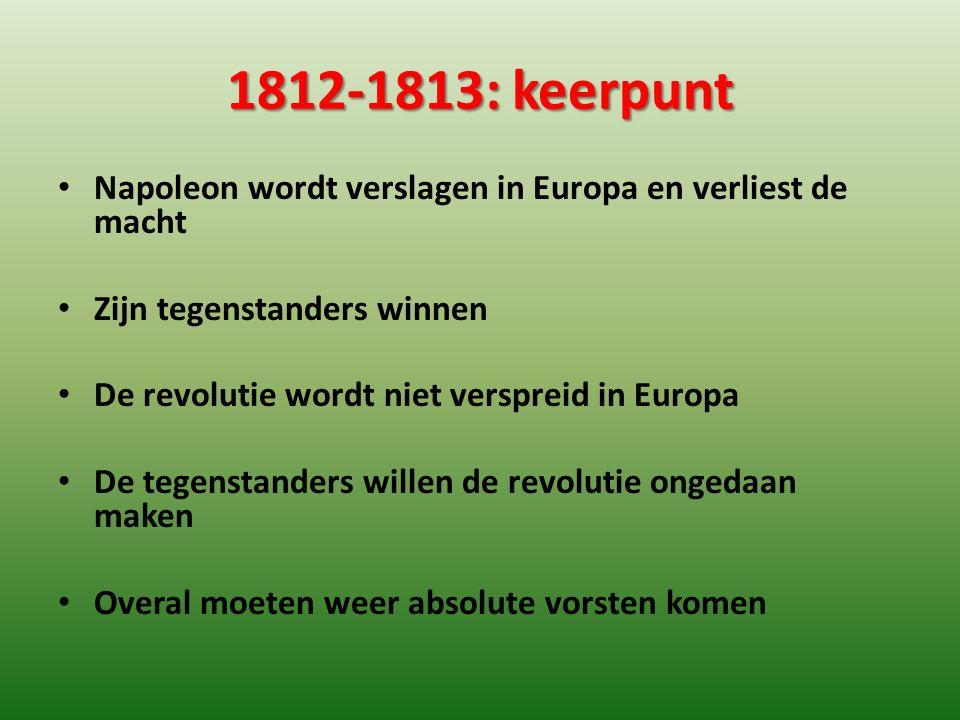 1812-1813: keerpunt Napoleon wordt verslagen in Europa en verliest de macht. Zijn tegenstanders winnen.