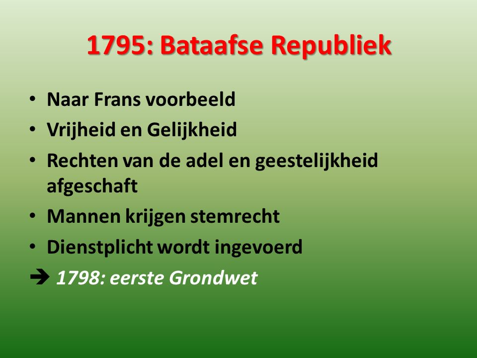 1795: Bataafse Republiek Naar Frans voorbeeld Vrijheid en Gelijkheid