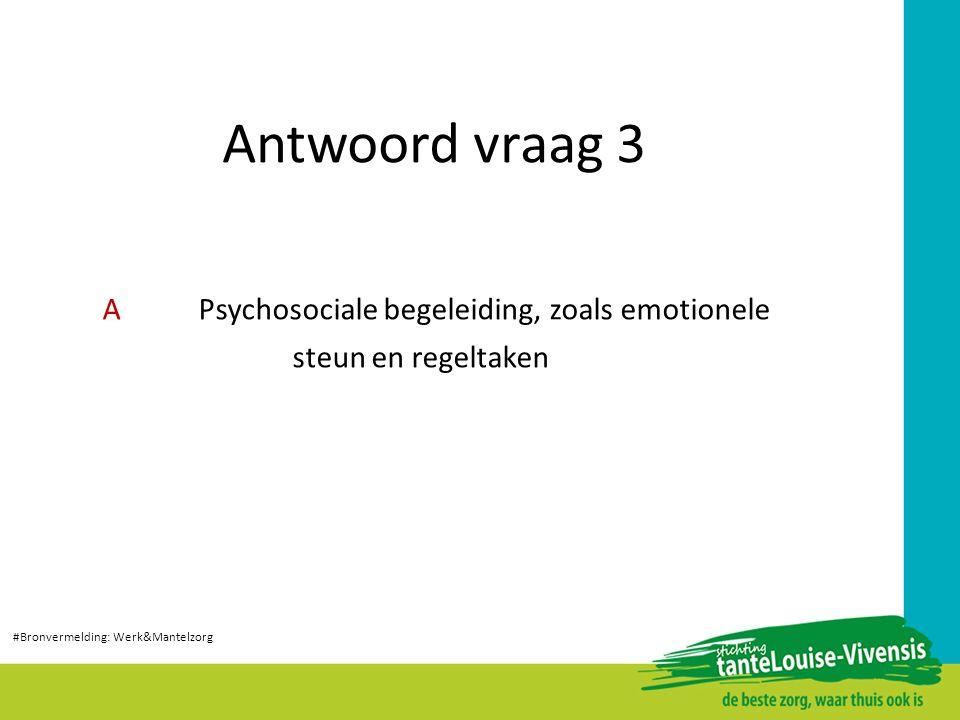 A Psychosociale begeleiding, zoals emotionele steun en regeltaken