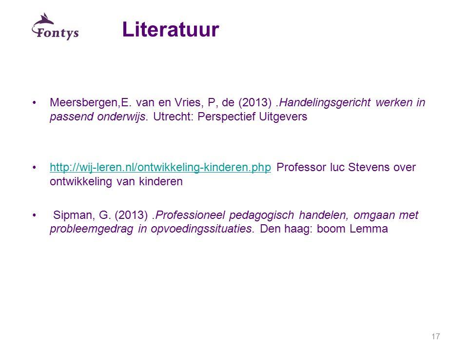 28-4-2017 Literatuur. Meersbergen,E. van en Vries, P, de (2013) .Handelingsgericht werken in passend onderwijs. Utrecht: Perspectief Uitgevers.