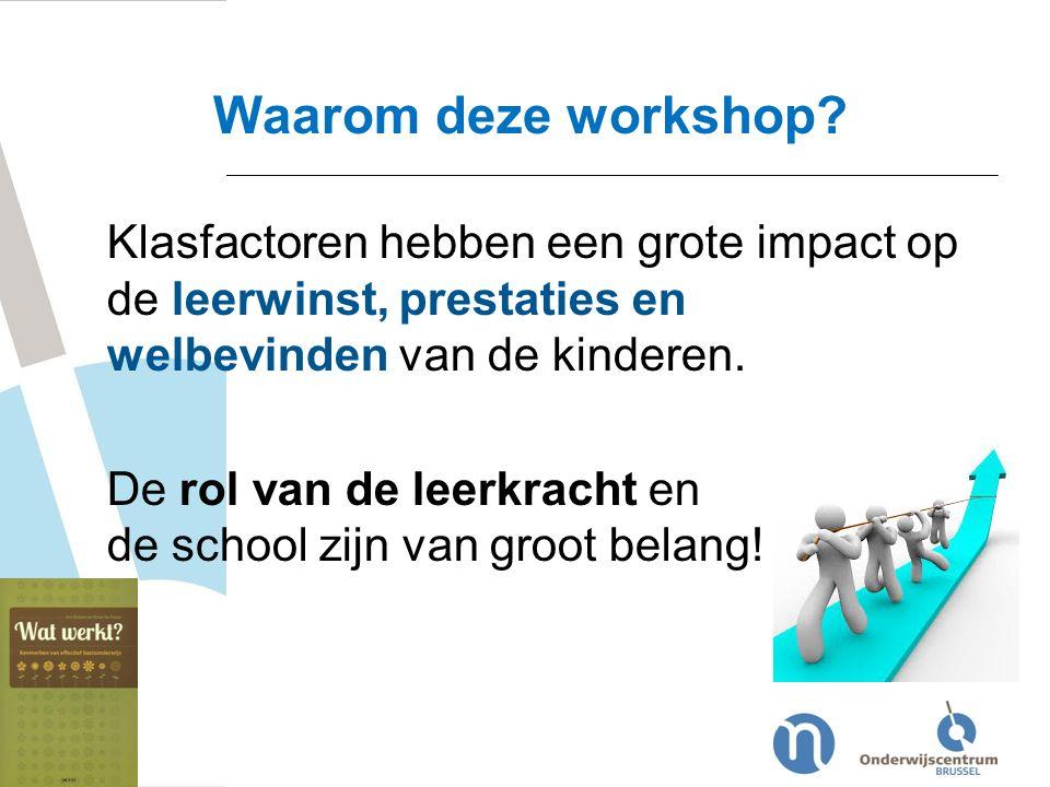 Waarom deze workshop Klasfactoren hebben een grote impact op de leerwinst, prestaties en welbevinden van de kinderen.