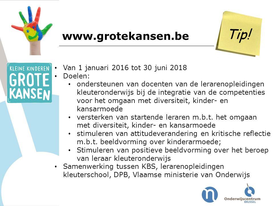 Tip! www.grotekansen.be Van 1 januari 2016 tot 30 juni 2018 Doelen: