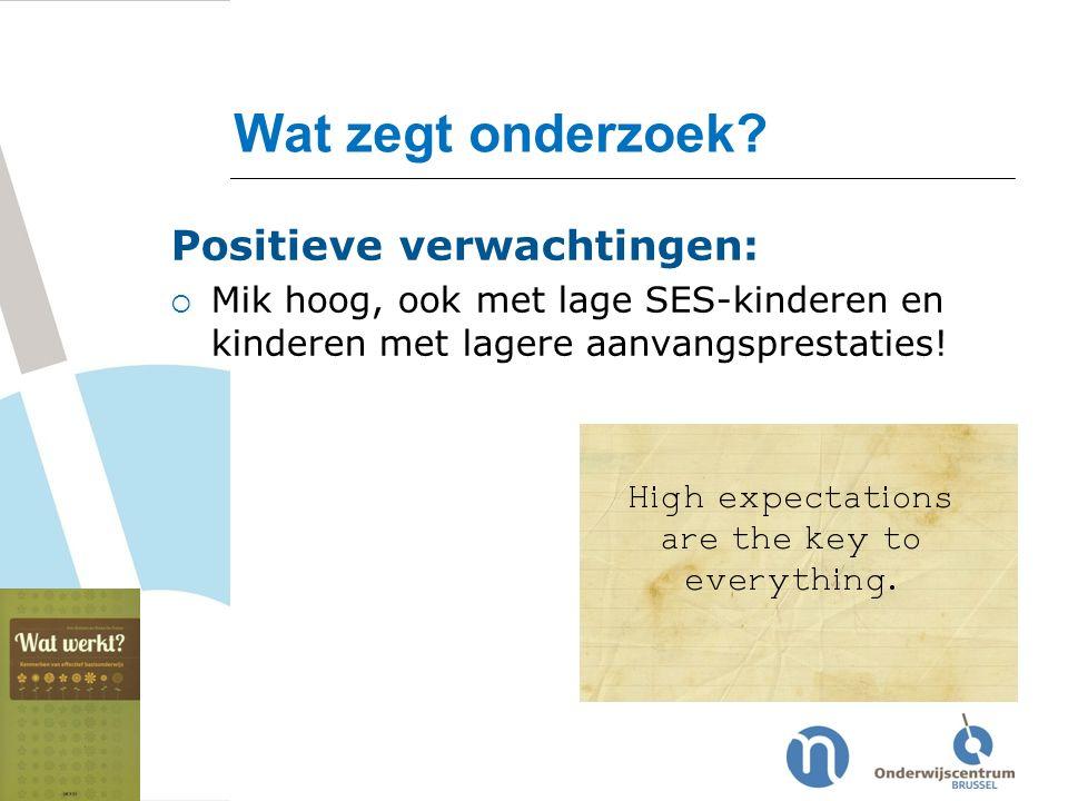 Wat zegt onderzoek Positieve verwachtingen: