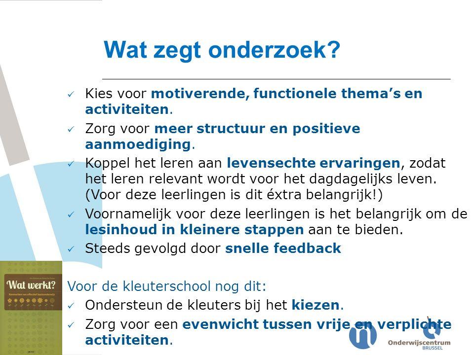 Wat zegt onderzoek Kies voor motiverende, functionele thema's en activiteiten. Zorg voor meer structuur en positieve aanmoediging.