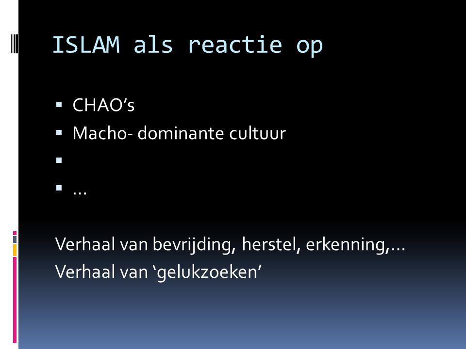 ISLAM als reactie op CHAO's Macho- dominante cultuur …