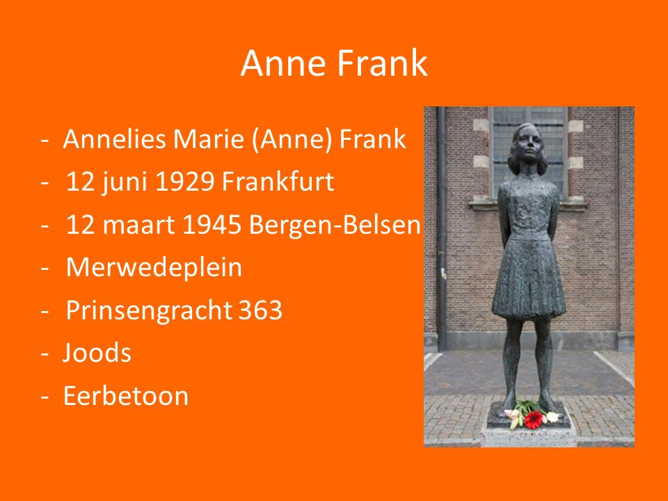 Anne Frank - Annelies Marie (Anne) Frank 12 juni 1929 Frankfurt