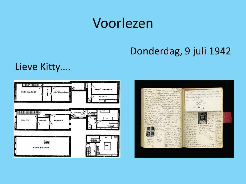 Voorlezen Donderdag, 9 juli 1942 Lieve Kitty….