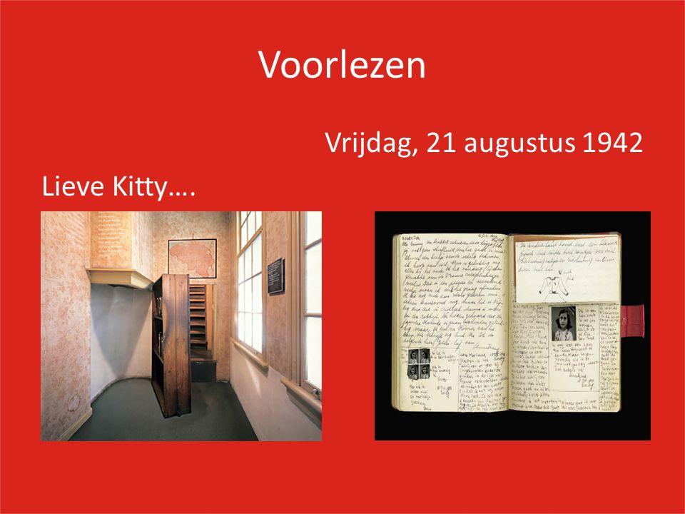 Voorlezen Vrijdag, 21 augustus 1942 Lieve Kitty….