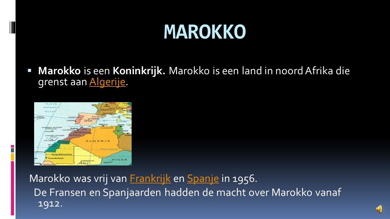 MAROKKO Marokko is een Koninkrijk. Marokko is een land in noord Afrika die grenst aan Algerije. Marokko was vrij van Frankrijk en Spanje in 1956.