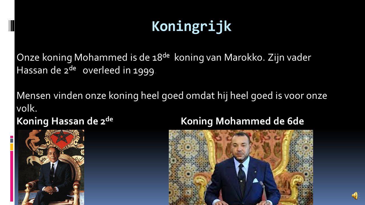 Koningrijk Onze koning Mohammed is de 18de koning van Marokko. Zijn vader. Hassan de 2de overleed in 1999.