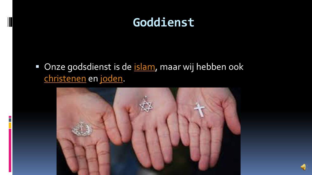 Goddienst Onze godsdienst is de islam, maar wij hebben ook christenen en joden.