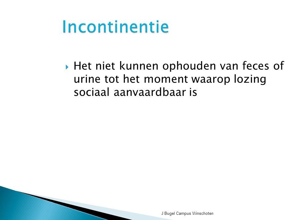 Incontinentie Het niet kunnen ophouden van feces of urine tot het moment waarop lozing sociaal aanvaardbaar is.
