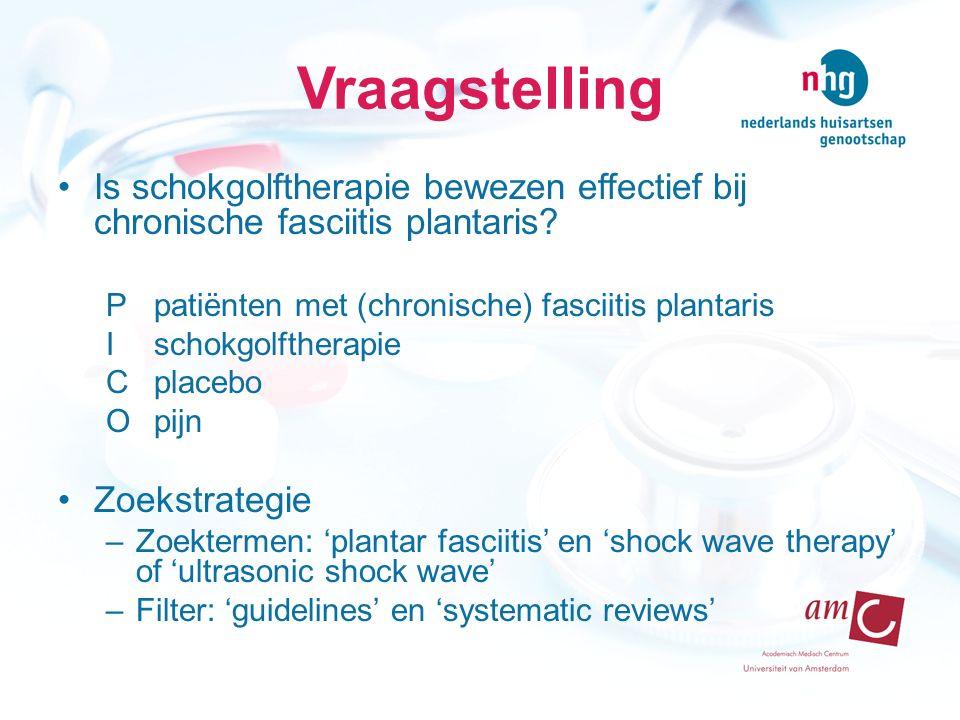 Vraagstelling Is schokgolftherapie bewezen effectief bij chronische fasciitis plantaris P patiënten met (chronische) fasciitis plantaris.