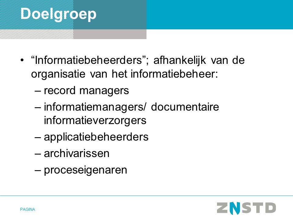 Doelgroep Informatiebeheerders ; afhankelijk van de organisatie van het informatiebeheer: record managers.