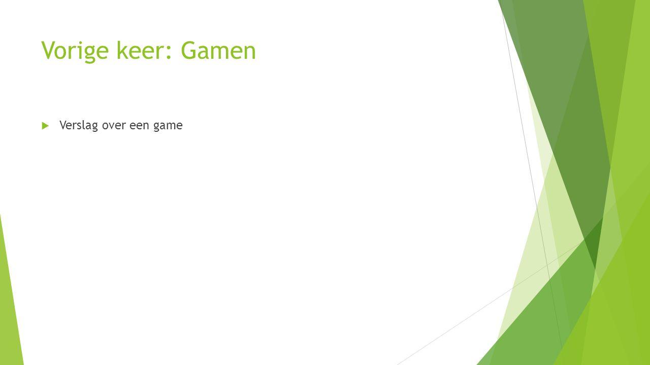 Vorige keer: Gamen Verslag over een game