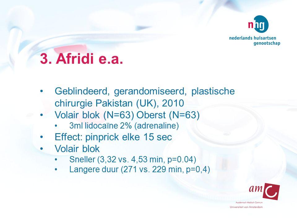 3. Afridi e.a. Geblindeerd, gerandomiseerd, plastische chirurgie Pakistan (UK), 2010. Volair blok (N=63) Oberst (N=63)
