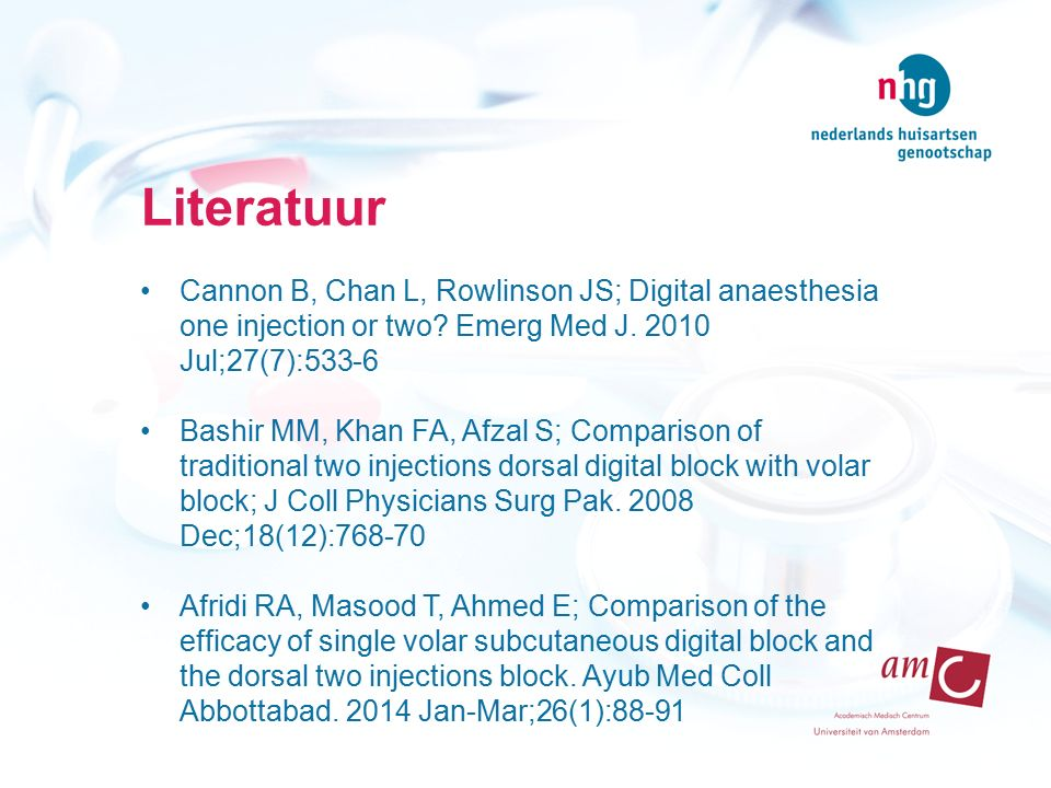 Literatuur Cannon B, Chan L, Rowlinson JS; Digital anaesthesia one injection or two Emerg Med J. 2010 Jul;27(7):533-6.