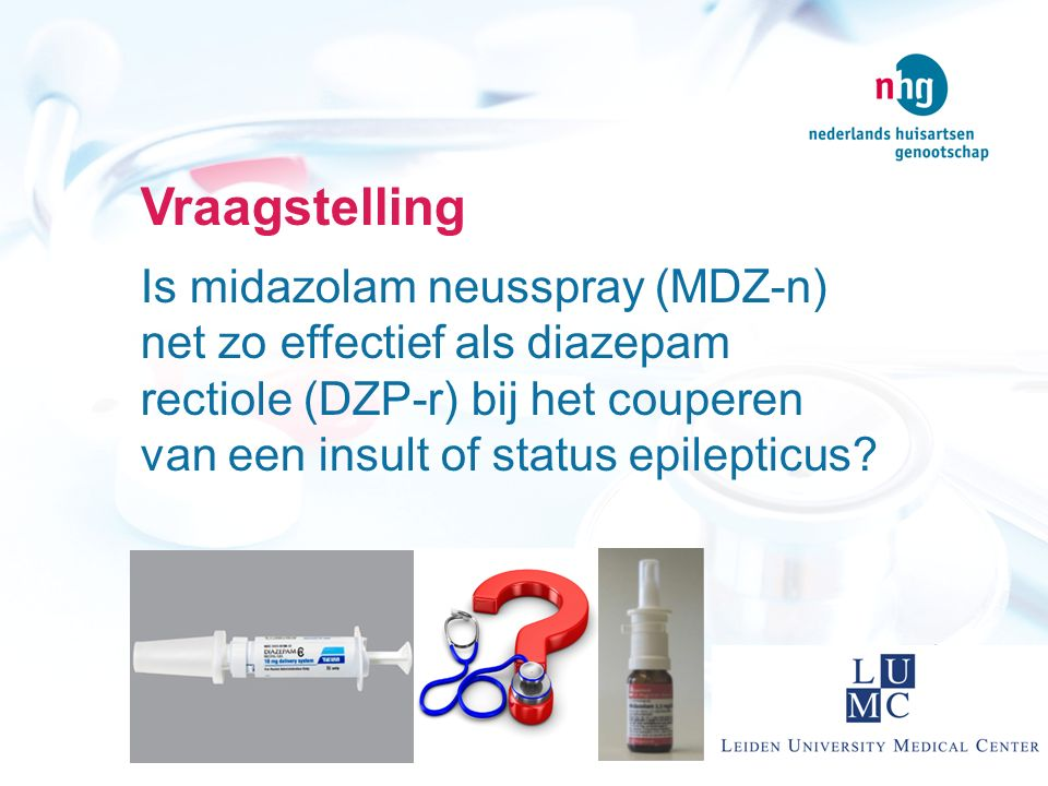 Vraagstelling Is midazolam neusspray (MDZ-n) net zo effectief als diazepam rectiole (DZP-r) bij het couperen van een insult of status epilepticus