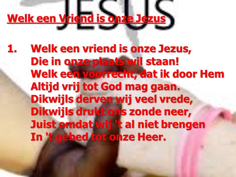 Welk een Vriend is onze Jezus