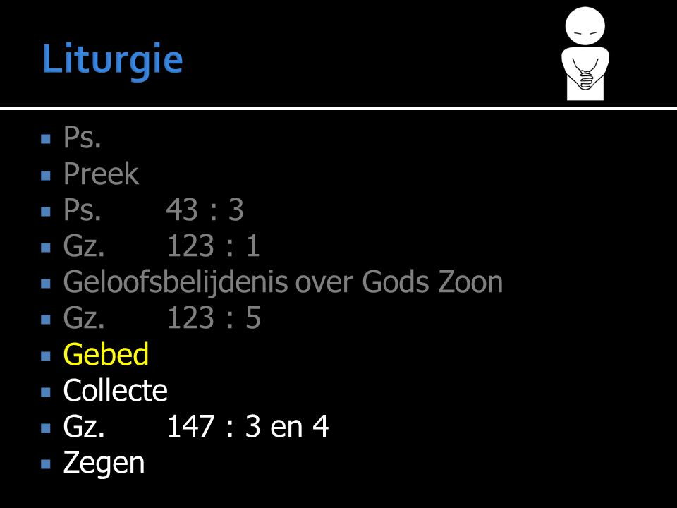 Liturgie Ps. Preek Ps. 43 : 3 Gz. 123 : 1