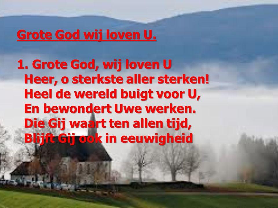 Grote God wij loven U. 1. Grote God, wij loven U. Heer, o sterkste aller sterken! Heel de wereld buigt voor U,