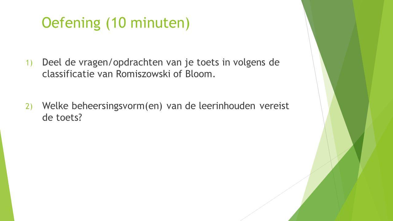 Oefening (10 minuten) Deel de vragen/opdrachten van je toets in volgens de classificatie van Romiszowski of Bloom.