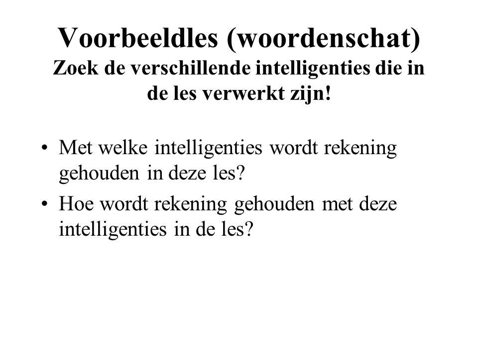 Voorbeeldles (woordenschat) Zoek de verschillende intelligenties die in de les verwerkt zijn!