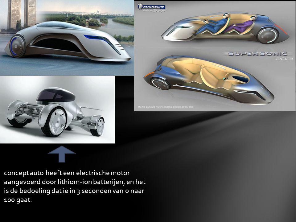 concept auto heeft een electrische motor aangevoerd door lithiom-ion batterijen, en het is de bedoeling dat ie in 3 seconden van 0 naar 100 gaat.