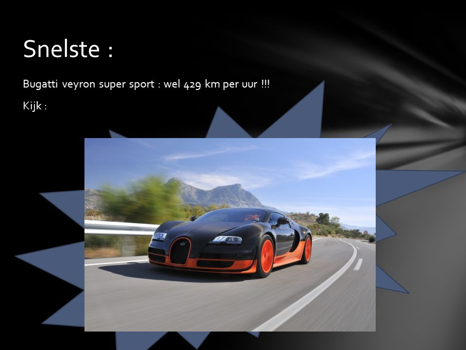 Snelste : Bugatti veyron super sport : wel 429 km per uur !!! Kijk :