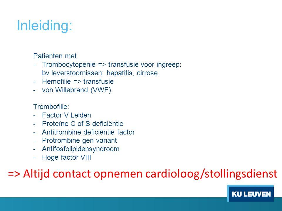 Inleiding: => Altijd contact opnemen cardioloog/stollingsdienst