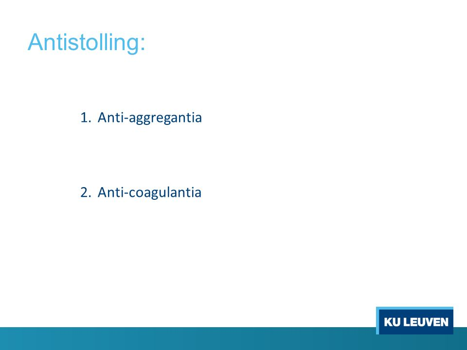 Antistolling: Anti-aggregantia Anti-coagulantia Anticoagulantia