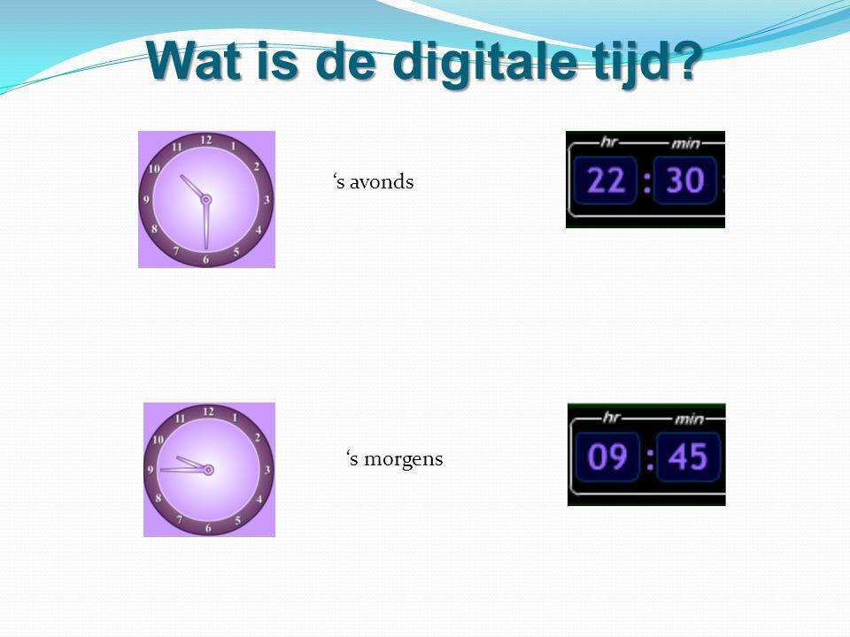 Wat is de digitale tijd 's avonds 's morgens