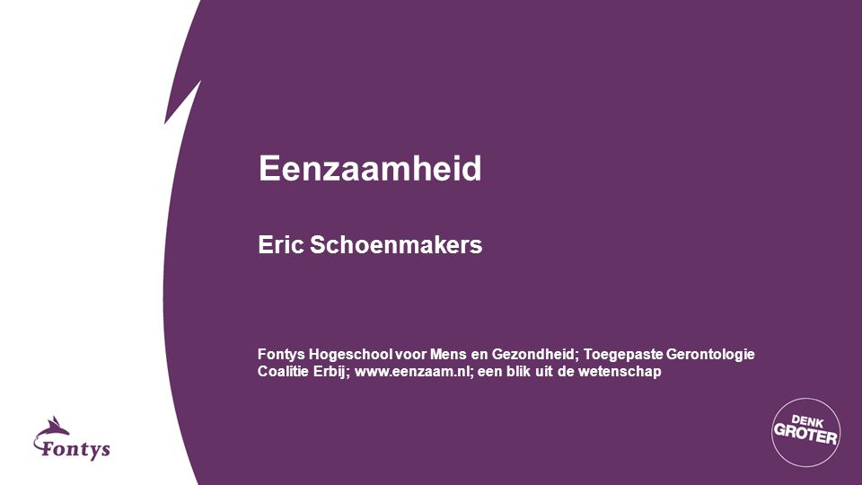 Eenzaamheid Eric Schoenmakers Fontys Hogeschool voor Mens en Gezondheid; Toegepaste Gerontologie Coalitie Erbij; www.eenzaam.nl; een blik uit de wetenschap