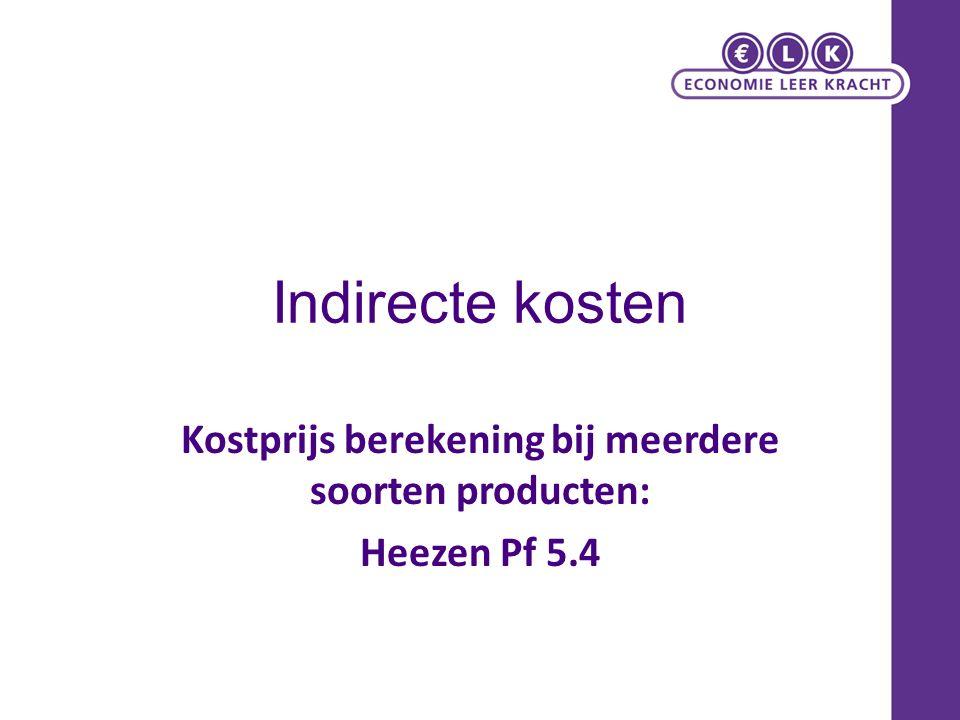 Kostprijs berekening bij meerdere soorten producten: Heezen Pf 5.4