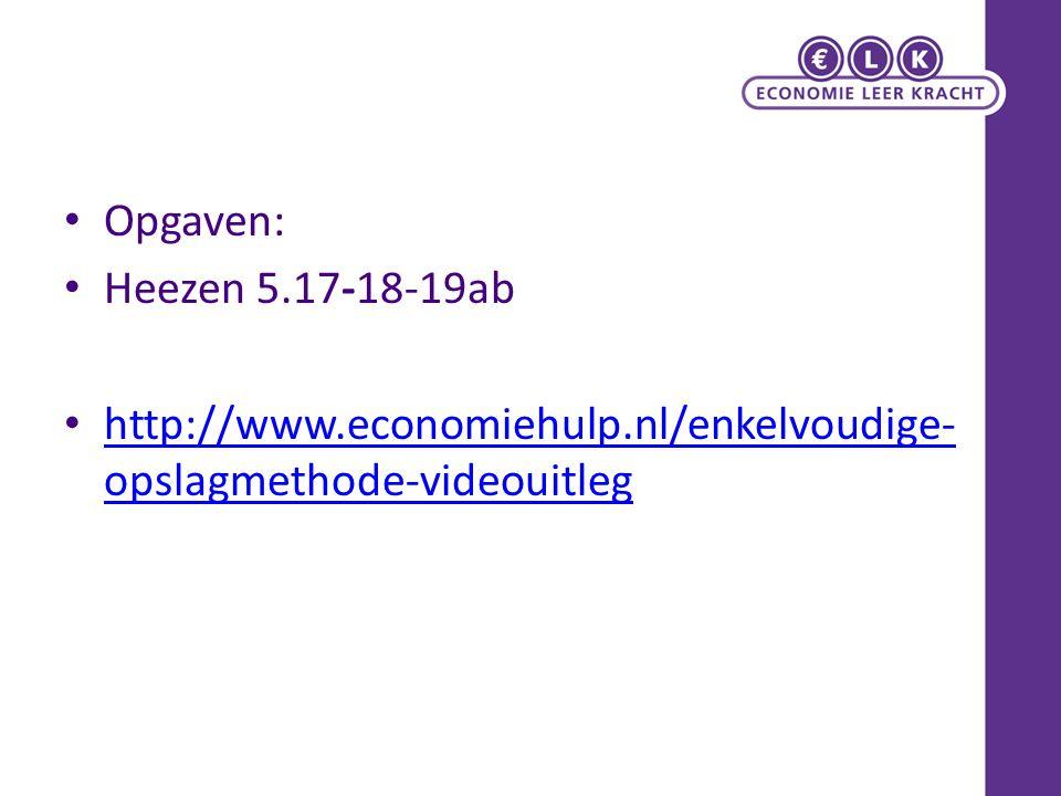 Opgaven: Heezen 5.17-18-19ab http://www.economiehulp.nl/enkelvoudige-opslagmethode-videouitleg