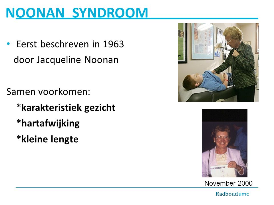 NOONAN SYNDROOM Eerst beschreven in 1963 door Jacqueline Noonan