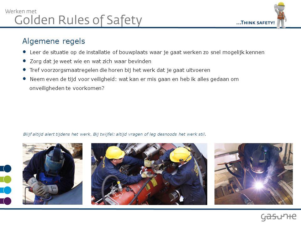 Algemene regels Leer de situatie op de installatie of bouwplaats waar je gaat werken zo snel mogelijk kennen.