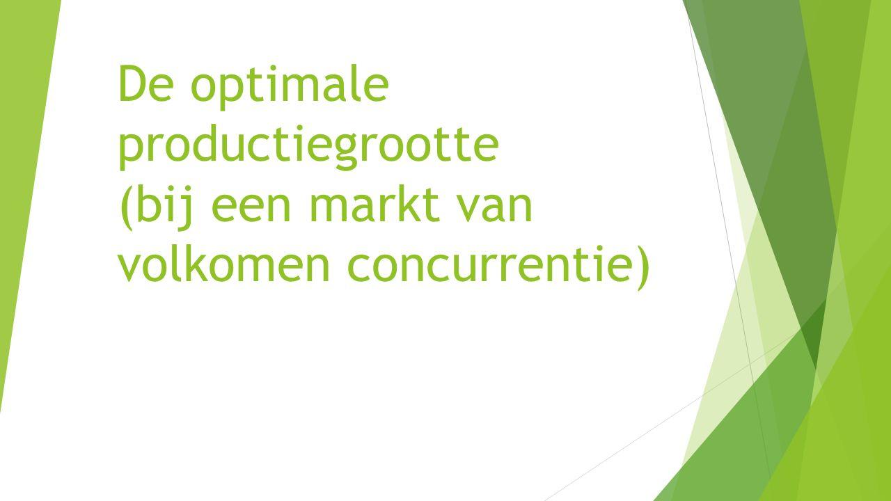 De optimale productiegrootte (bij een markt van volkomen concurrentie)