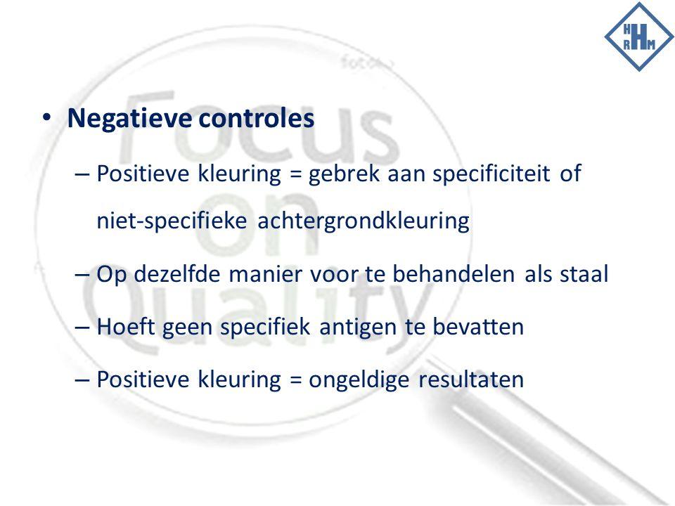 Negatieve controles Positieve kleuring = gebrek aan specificiteit of niet-specifieke achtergrondkleuring.