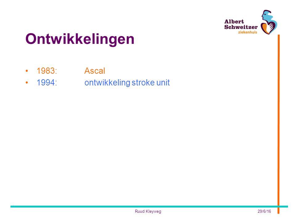 Ontwikkelingen 1983: Ascal 1994: ontwikkeling stroke unit Ruud Kleyweg