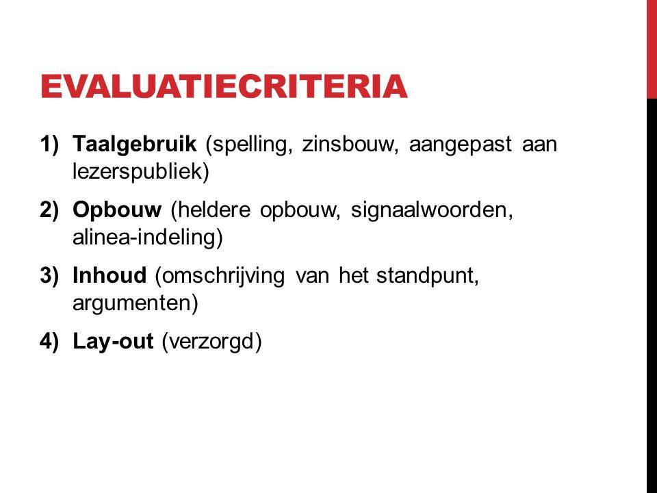 EVALUATIECRITERIA Taalgebruik (spelling, zinsbouw, aangepast aan lezerspubliek) Opbouw (heldere opbouw, signaalwoorden, alinea-indeling)