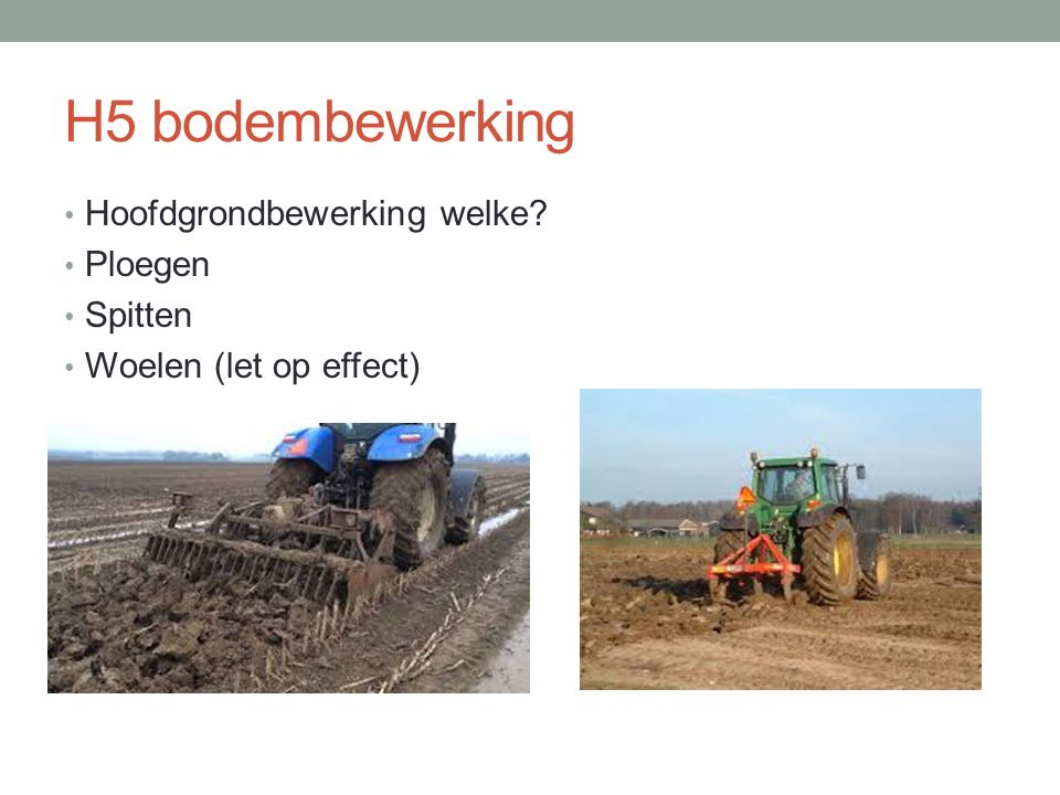 H5 bodembewerking Hoofdgrondbewerking welke Ploegen Spitten
