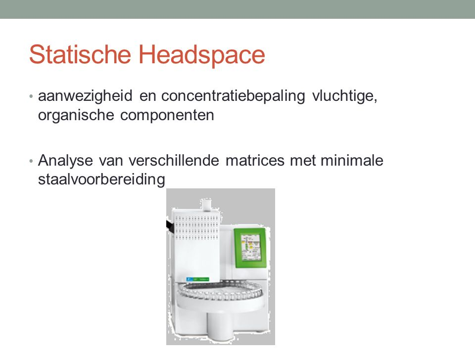Statische Headspace aanwezigheid en concentratiebepaling vluchtige, organische componenten.
