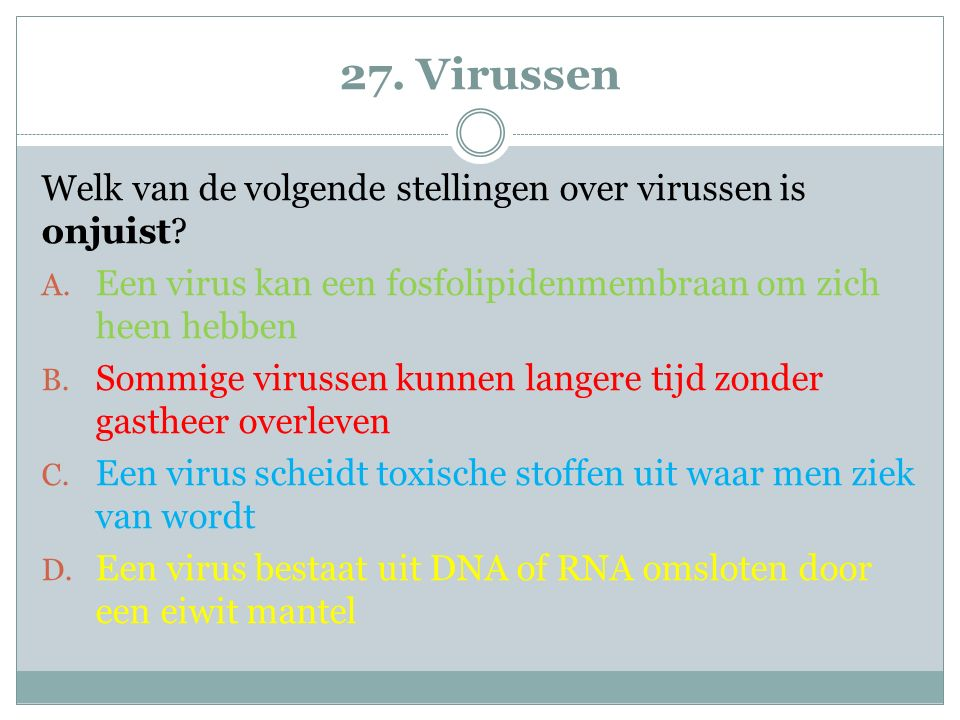 27. Virussen Welk van de volgende stellingen over virussen is onjuist