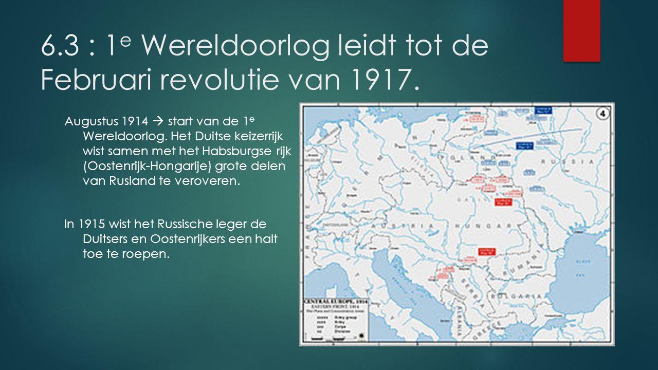 6.3 : 1e Wereldoorlog leidt tot de Februari revolutie van 1917.